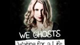 We Ghosts - Waiting for a Life